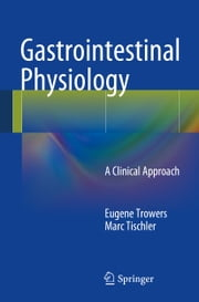 Gastrointestinal Physiology - A Clinical Approach ebook by Eugene Trowers,Marc Tischler