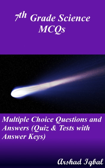 7th Grade Science MCQs: Multiple Choice Questions and Answers (Quiz & Tests with Answer Keys) ebook by Arshad Iqbal