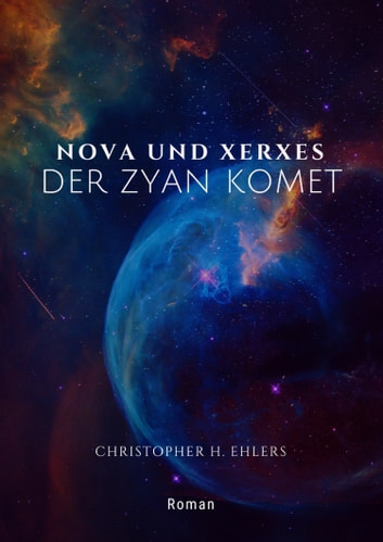 Nova und Xerxes - Der Zyan Komet eBook by Christopher H. Ehlers