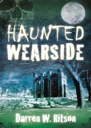 Haunted Wearside ebook by Darren W. Ritson