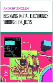 Beginning Digital Electronics through Projects ebook by Singmin, Andrew