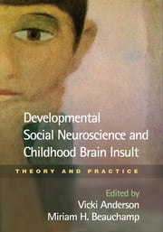 Developmental Social Neuroscience and Childhood Brain Insult - Theory and Practice ebook by Vicki Anderson, PhD,Miriam H. Beauchamp, PhD