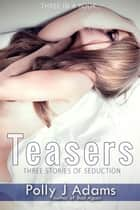 Teasers: Three Stories of Seduction - Three in a Book, #8 ebook by