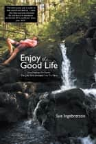 Enjoy The Good Life ebook by Sue Ingebretson