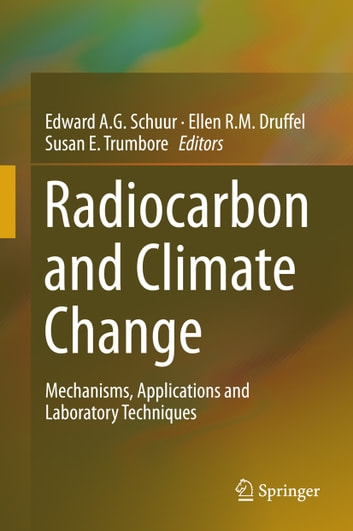Radiocarbon and Climate Change - Mechanisms, Applications and Laboratory Techniques ebook by
