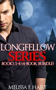 Longfellow Series: Books 1-4 (4-Book Bundle) (Erotic Romance - Vampire Romance) ebook by Melissa F. Hart