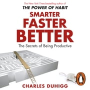 Smarter Faster Better - The Secrets of Being Productive Audiolibro by Charles Duhigg