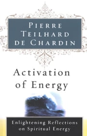 Activation Of Energy ebook by Pierre Teilhard de Chardin