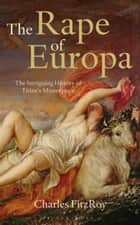 The Rape of Europa ebook by Lord Charles FitzRoy