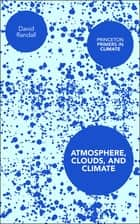 Atmosphere, Clouds, and Climate ebook by David Randall