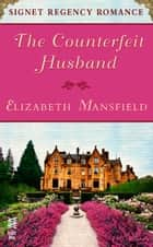 The Counterfeit Husband ebook by Elizabeth Mansfield