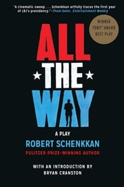 All the Way - A Play ebook by Robert Schenkkan,Bryan Cranston