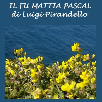 Fu Mattia Pascal , Il audiobook by Luigi Pirandello