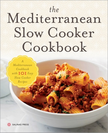 The Mediterranean Slow Cooker Cookbook: A Mediterranean Cookbook with 101 Easy Slow Cooker Recipes ebook by Salinas Press