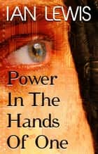 Power in the Hands of One ebook by Ian Lewis