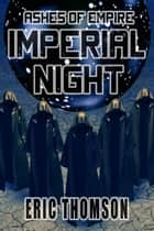 Imperial Night ebook by Eric Thomson
