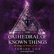The Cathedral of Known Things audiobook by Edward Cox