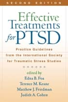 Effective Treatments for PTSD, Second Edition ebook by Edna B. Foa, PhD,Terence M. Keane, PhD,Matthew J. Friedman, MD, PhD,Judith A. Cohen, MD