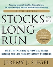 Stocks for the Long Run 5/E: The Definitive Guide to Financial Market Returns & Long-Term Investment Strategies - The Definitive Guide to Financial Market Returns & Long-Term Investment Strategies (EBOOK) ebook by Jeremy J. Siegel