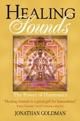 Healing Sounds: The Power of Harmonics - The Power of Harmonics ebook by Jonathan Goldman