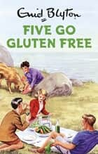 Five Go Gluten Free ebook by Bruno Vincent