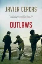 Outlaws - A Novel ebook by Javier Cercas