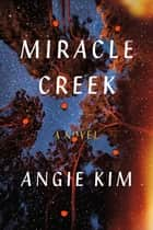 Miracle Creek - A Novel ebook by Angie Kim