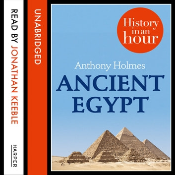 Ancient Egypt: History in an Hour audiobook by Anthony Holmes