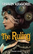 The Ruling ebook by Shaun Kilgore