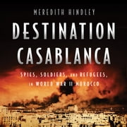 Destination Casablanca - Exile, Espionage, and the Battle for North Africa in World War II audiobook by Meredith Hindley