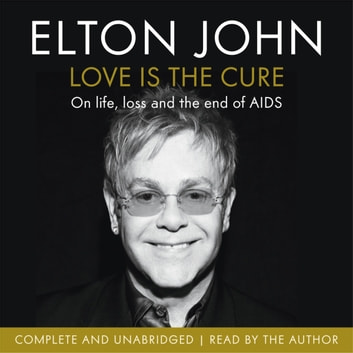 Love is the Cure - On Life, Loss and the End of AIDS audiobook by Elton John