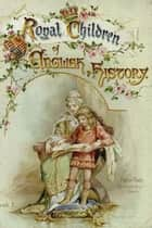 Royal Children of English History ebook by Edith Nesbit,Frances Brundage (Illustrator)