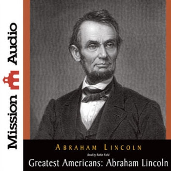 The Greatest Americans Series: Abraham Lincoln - A Selection of His Writings audiobook by Abraham Lincoln