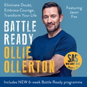 Battle Ready - Eliminate Doubt, Embrace Courage, Transform Your Life audiobook by Ollie Ollerton