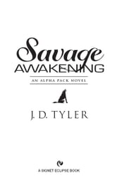 Savage Awakening - An Alpha Pack Novel ebook by J.D. Tyler