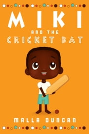 Miki and the Cricket Bat ebook by Malla Duncan