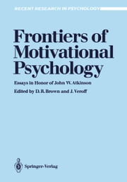 Frontiers of Motivational Psychology - Essays in Honor of John W. Atkinson ebook by Donald R. Brown,Joseph Veroff