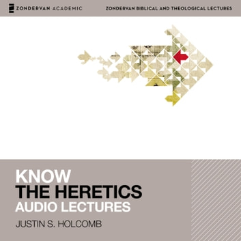 Know the Heretics: Audio Lectures - 14 Lessons audiobook by Justin S. Holcomb