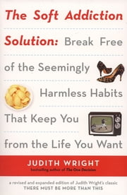 The Soft Addiction Solution ebook by Judith Wright