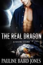 The Real Dragon: A Short Story ebook by Pauline Baird Jones
