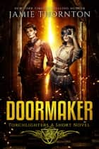 Doormaker: Torchlighters - A Short Novel ebook by Jamie Thornton
