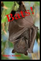 Bats: Learn About These Strange and Wonderful Creatures of the Night ebook by Terry Mason