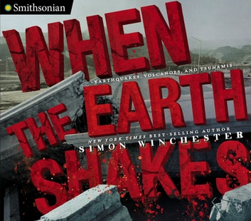 When the Earth Shakes - Earthquakes, Volcanoes, and Tsunamis ebook by Simon Winchester