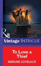 To Love a Thief (Mills & Boon Vintage Intrigue) ebook by Merline Lovelace