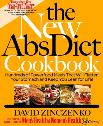 The New Abs Diet Cookbook - Hundreds of Delicious Meals That Automatically Strip Away Belly Fat! ebook by David Zinczenko,Jeff Csatari