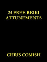 24 Free Reiki Attunements ebook by Chris Comish