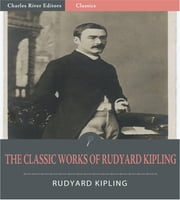 The Classic Works of Rudyard Kipling: The Jungle Books and 6 Other Works (Illustrated Edition) ebook by Rudyard Kipling