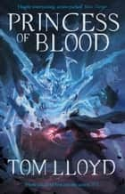 Princess of Blood - Book Two of The God Fragments ebook by Tom Lloyd