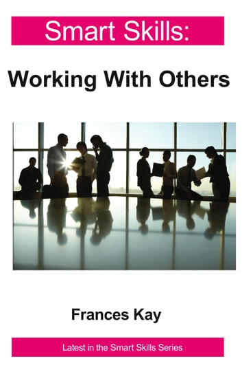 Working With Others - Smart Skills ebook by Frances Kay