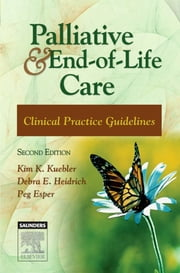 Palliative and End-of-Life Care - Clinical Practice Guidelines ebook by Kim K. Kuebler,Debra E. Heidrich,Peg Esper